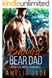 Baddest Bear Dad: A Fated Mate Romance (Big Bad Shifters Book 5)