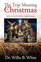 True Meaning Of Christmas: How Do You Spell Christmas? Kindle Edition