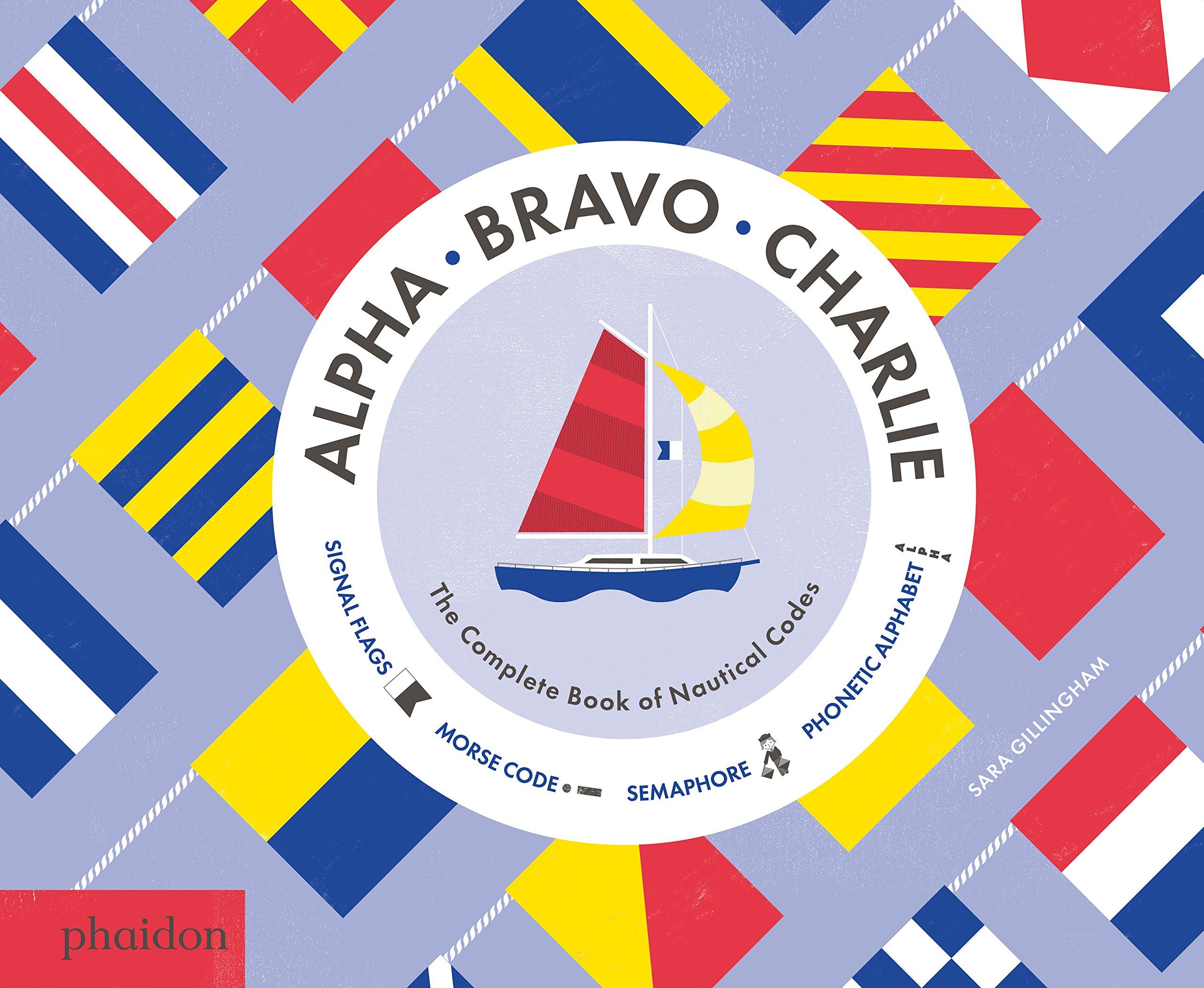 Alpha Bravo Charlie The Complete Book Of Nautical Codes Gillingham Sara 9780714871431 Amazon Com Books