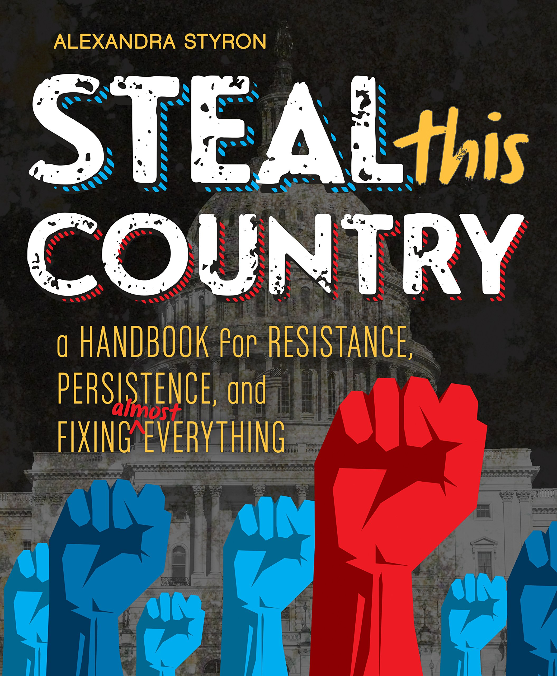 Read Online Steal This Country: A Handbook for Resistance, Persistence, and Fixing Almost Everything pdf