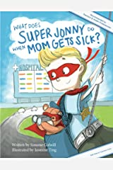 What Does Super Jonny Do When Mom Gets Sick? (U.S version).: An empowering tale Kindle Edition