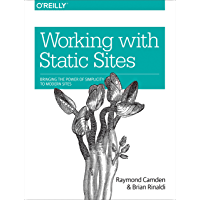 Working with Static Sites: Bringing the Power of Simplicity to Modern Sites (English Edition)