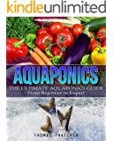 Aquaponics: The Ultimate Aquaponics Guide - From Beginner To  Expert (Aquaponics, Hydroponics, Homesteading)