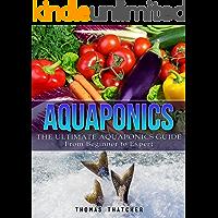 Aquaponics: The Ultimate Aquaponics Guide - From Beginner To  Expert (Aquaponics, Hydroponics, Homesteading)