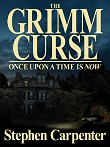 The Grimm Curse (Once Upon A Time Is Now) (The Grimm Curse Series Book 1)