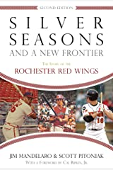 Silver Seasons and a New Frontier: The Story of the Rochester Red Wings, Second Edition Paperback