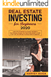 Real Estate Investing for Beginners 2020: Learn How to Become an Investor and Start a New Business. Develop Your Real Estate Market in Under a Year with the Ultimate Investing Guide for Beginners
