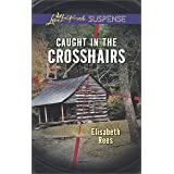 Caught in the Crosshairs: A Riveting Western Suspense (Love Inspired Suspense)