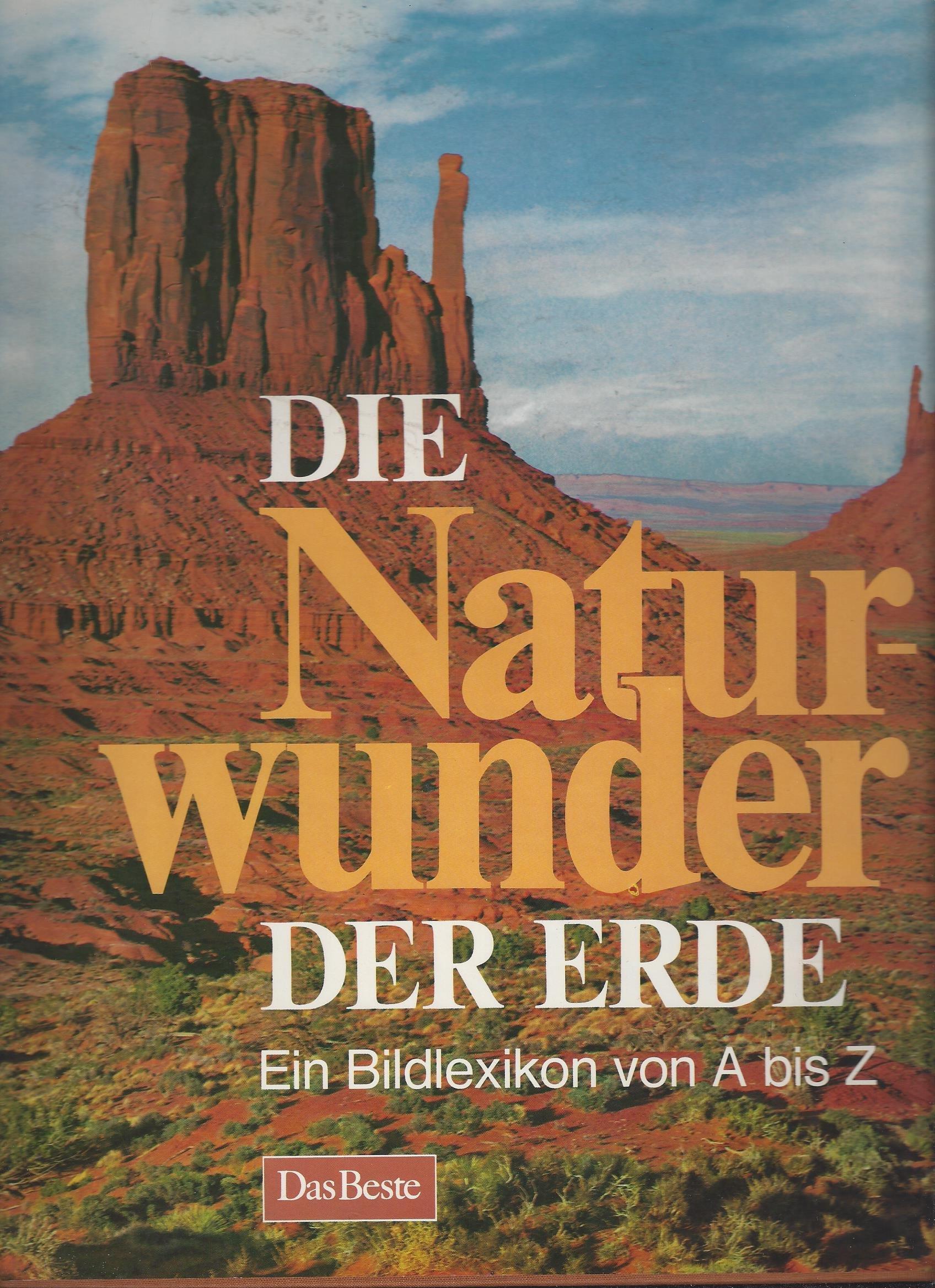 Die Naturwunder der Erde. Ein Bildlexikon von A bis Z
