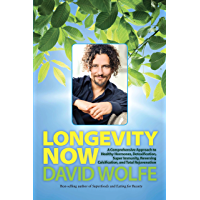 Longevity Now: A Comprehensive Approach to Healthy Hormones, Detoxification, Super Immunity, Reversing Calcification, and Total Rejuvenation (English Edition)