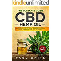 CBD Hemp Oil: The Ultimate GUIDE. HOW to BUY Cannabidiol Oil and CHOOSE the RIGHT PRODUCT for Pain Relief, Anxiety, Depression, Parkinson's Disease, Arthritis, ... and Insomnia. THC FREE (English Edition)