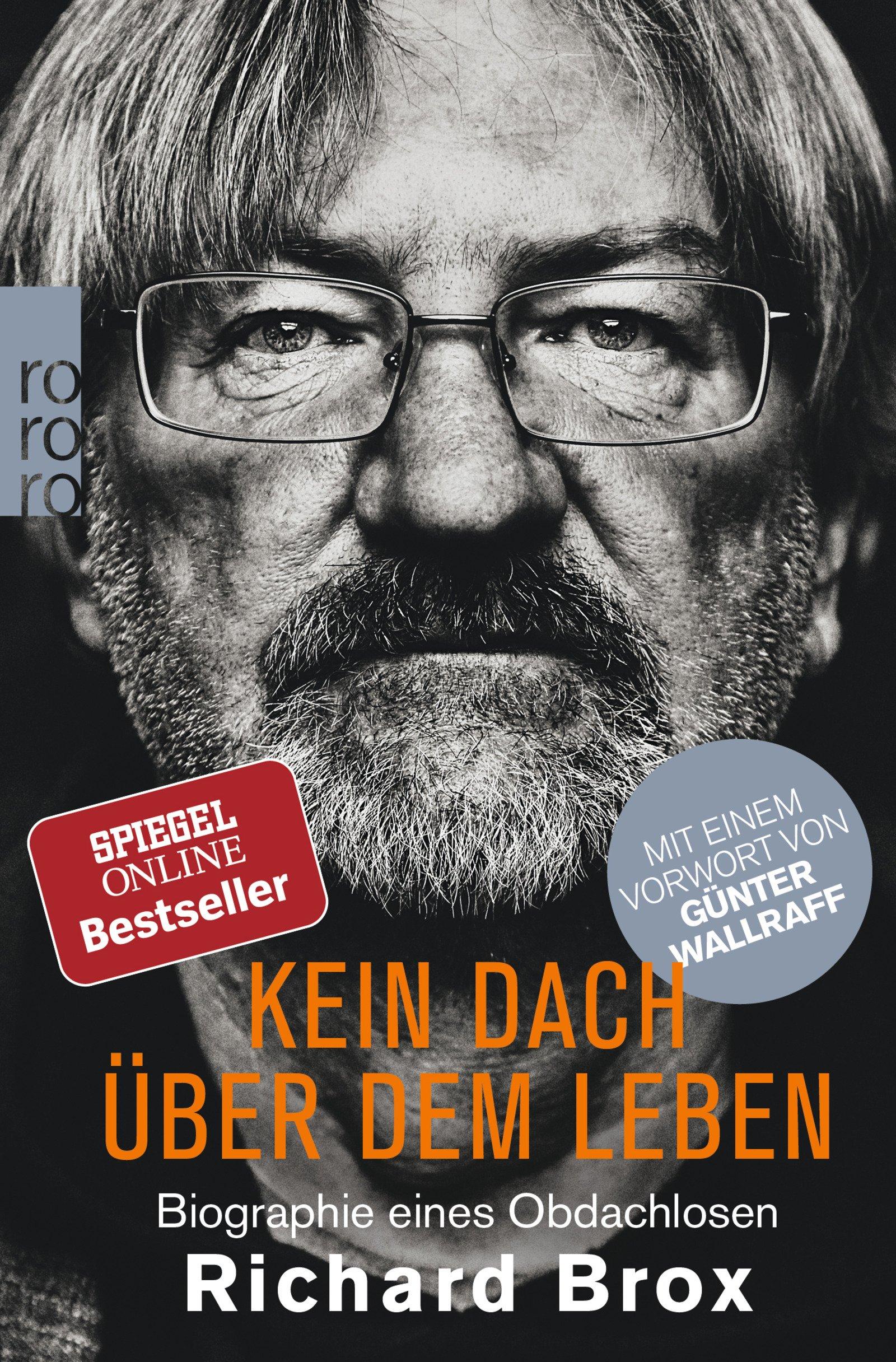 Kein Dach über dem Leben: Biographie eines Obdachlosen Taschenbuch – 15. Dezember 2017 Richard Brox Günter Wallraff Dirk Kästel Albrecht Kieser
