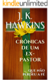 Crônicas de um ex-pastor: que não perdeu a fé