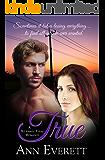 True (A Bluebird, Texas Romance)