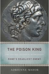 The Poison King: The Life and Legend of Mithradates, Rome's Deadliest Enemy Kindle Edition