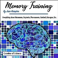 Memory Training: Everything About Hormones, Oxytocin, Pheromones, Cortisol, Estrogen, Etc.