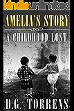 Amelia's Story: A Childhood Lost (Amelia series Book 1)