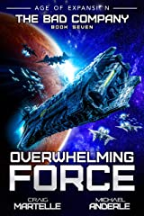 Overwhelming Force: A Military Space Opera (The Bad Company Book 7) Kindle Edition
