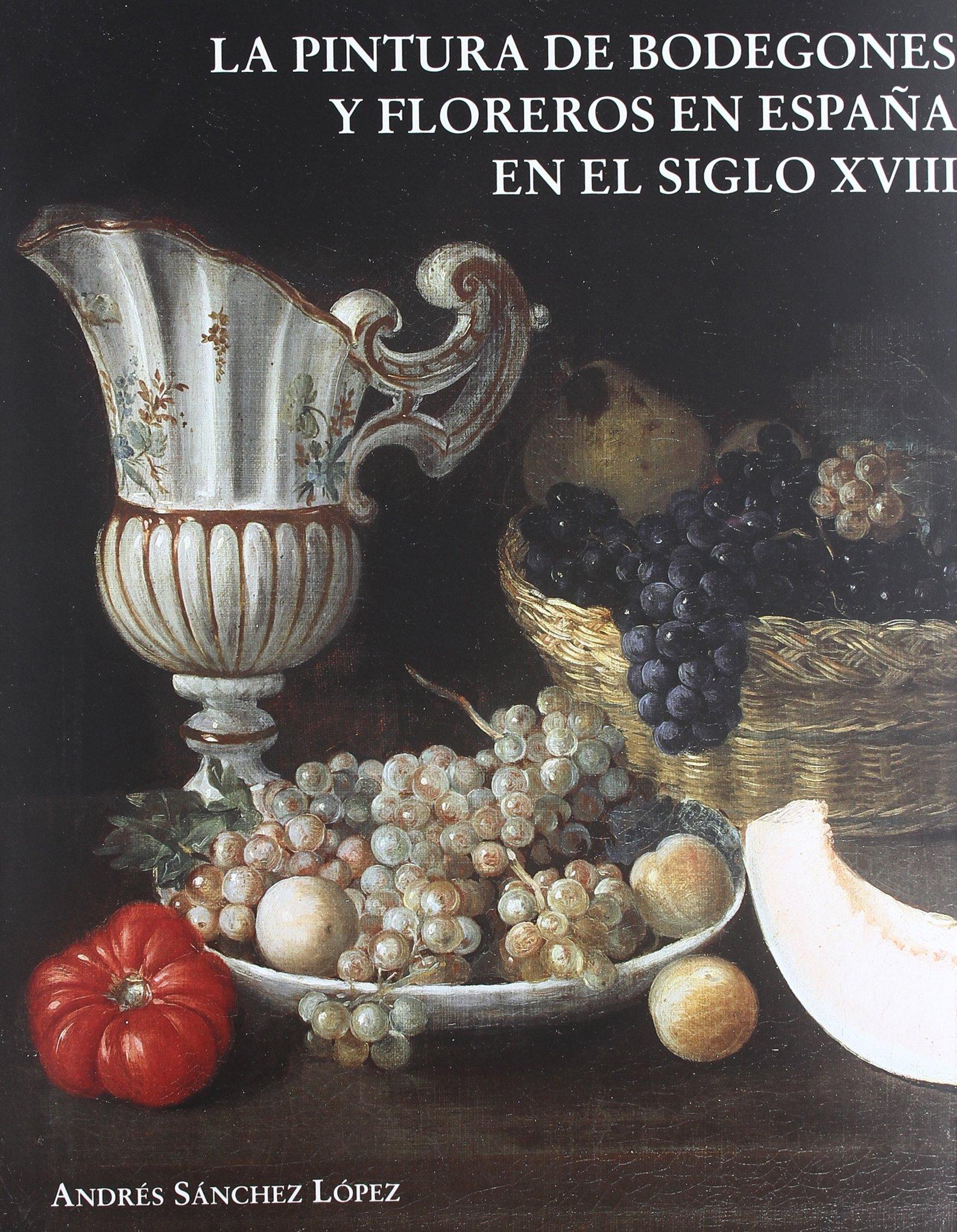 La pintura de bodegones y florerosen el siglo XVIII en España ...