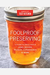 Foolproof Preserving: A Guide to Small Batch Jams, Jellies, Pickles, Condiments & More Kindle Edition