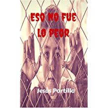 Eso no fue lo peor: Novela juvenil de intriga, suspense y amor que te sorprenderá (lectura fácil y rápida) (Spanish Edition) May 14, 2015
