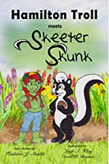 Hamilton Troll meets Skeeter Skunk (Adventures of Hamilton Troll Book 2) Kindle Edition