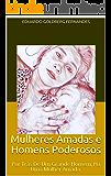 Mulheres Amadas, Homens Poderosos: Por Trás De Um Grande Homem, Há Uma Mulher Amada. (O Dom de Dar Livro 1)