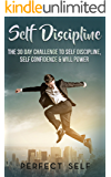 Self Discipline: The 30 Day Challenge To Self Discipline, Self Confidence & Will Power (Mindset,Self Acceptance,Self Confidence,Self Esteem,Self Improvement,Happiness,Will Power Book 2)