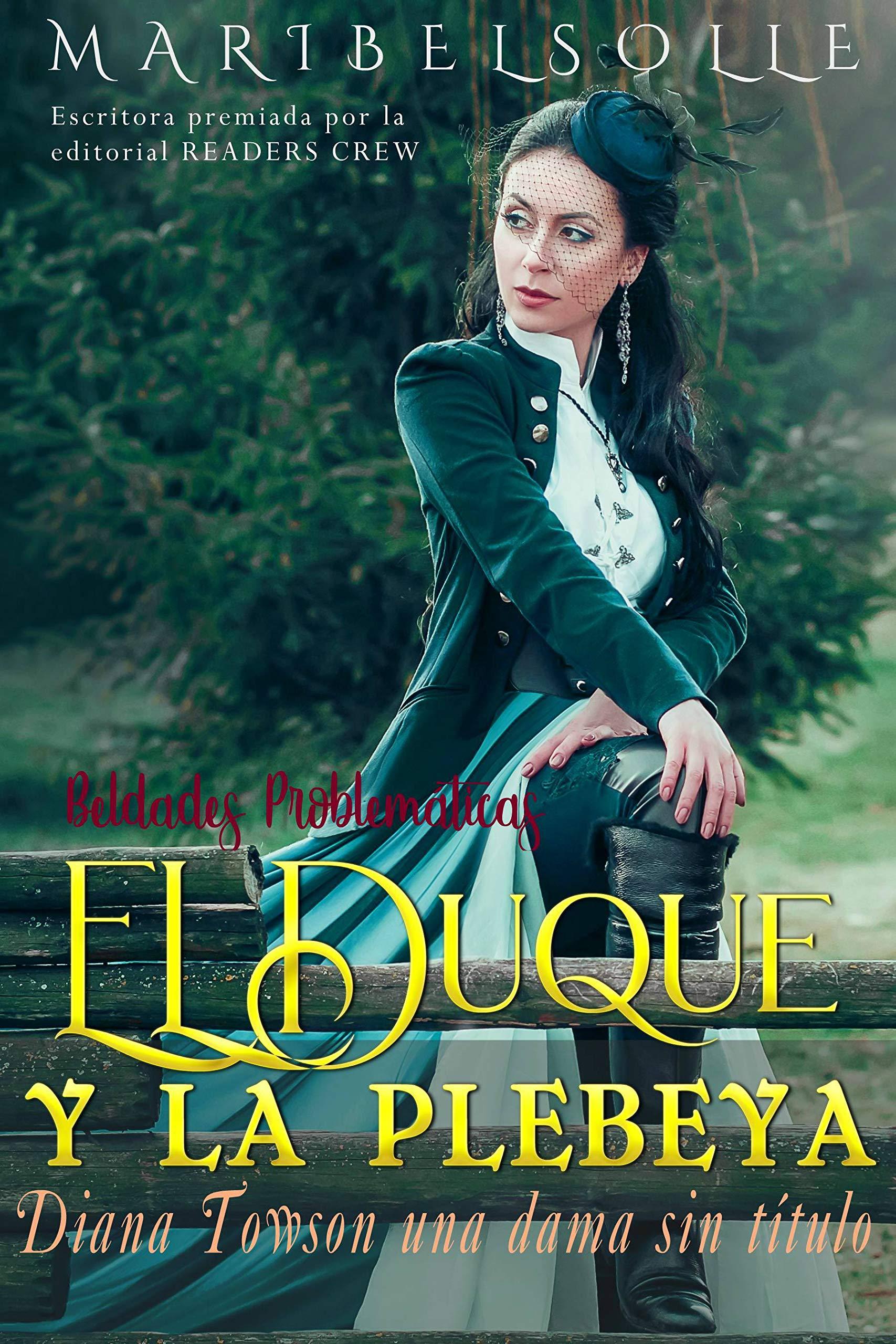 El Duque y la Plebeya: Diana Towson una dama sin titulo (Beldades problemáticas)