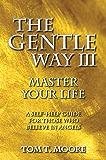 The Gentle Way III: Master Your Life