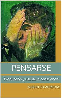 Pensarse: Producción y uso de la consciencia (Spanish Edition)
