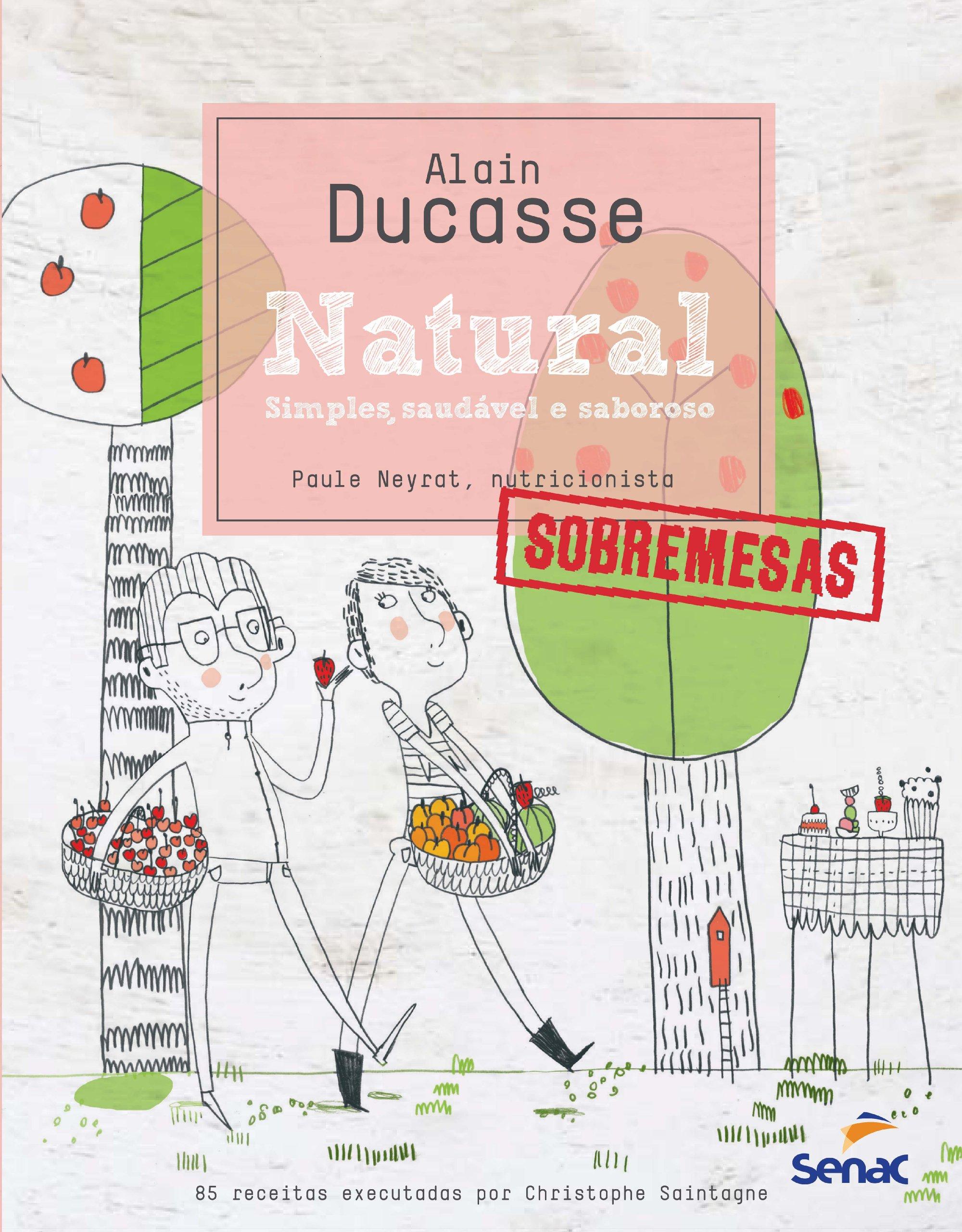 Simples, Saudável e Saboroso (Em Portuguese do Brasil): Alain Ducasse: 9788539601967: Amazon.com: Books