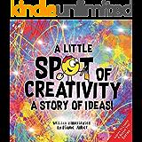 A Little SPOT of Creativity: A Story Of Ideas!