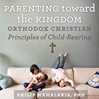 Parenting Toward the Kingdom: Orthodox Christian Principles of Child-Rearing