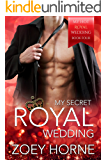 My Secret Royal Wedding (Hot Royal Wedding Book 4)
