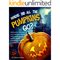 Where did all the pumpkins go?: Halloween-themed cozy mysteries book with small moral stories about friendship and…