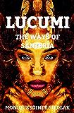 Lucumi: The Ways of Santeria (Mojo's African Magic Book 4)
