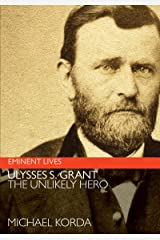 Ulysses S. Grant: The Unlikely Hero (Eminent Lives) Kindle Edition