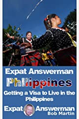 Expat Answerman: Getting a Visa to Live in the Philippines (Expat Answerman: Philippines Book 2) Kindle Edition