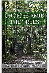 Choices Amid the Trees Kindle Edition