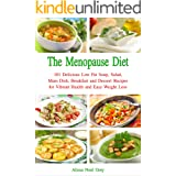 The Menopause Diet: 101 Delicious Low Fat Soup, Salad, Main Dish, Breakfast and Dessert Recipes for Better Health and Natural