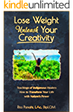 Lose Weight Unleash Your Creativity: Teachings of Indigenous Healers How to Transform Your Life With Nature's Power (English Edition)