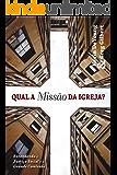Qual a Missão da Igreja?: Entendendo a Justiça Social e a Grande Comissão