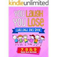 You Laugh You Lose Challenge Joke Book : 7, 8 & 9 Year Old Edition: The LOL Interactive Joke and Riddle Book Contest…