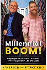 Millennial BOOM!: Helping Millennials And Boomers Thrive Together in Life and Work Kindle Edition