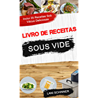 Livro de receitas: Sous Vide: inclui 35 receitas sob vácuo deliciosas