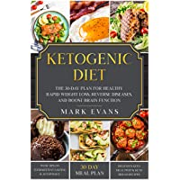 Ketogenic Diet: The 30-Day Plan for Healthy Rapid Weight loss, Reverse Diseases,...