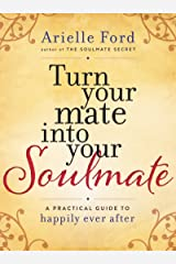 Turn Your Mate into Your Soulmate: A Practical Guide to Happily Ever After Kindle Edition