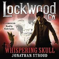 Lockwood & Co.: The Whispering Skull: Book 2
