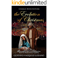 The Evolution of Christmas: The History of the Christian Holiday from the Birth of Jesus to Today